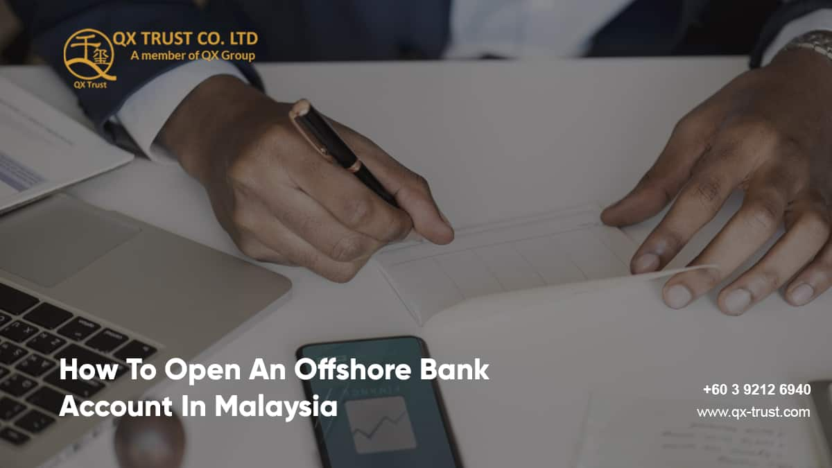 How to Open an Offshore Bank Account in Malaysia | QX Trust | Offshore Labuan Consultants