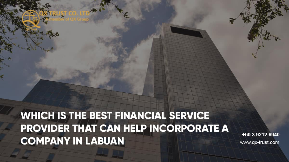 WHICH IS THE BEST FINANCIAL SERVICE PROVIDER THAT CAN HELP INCORPORATE A COMPANY IN LABUAN