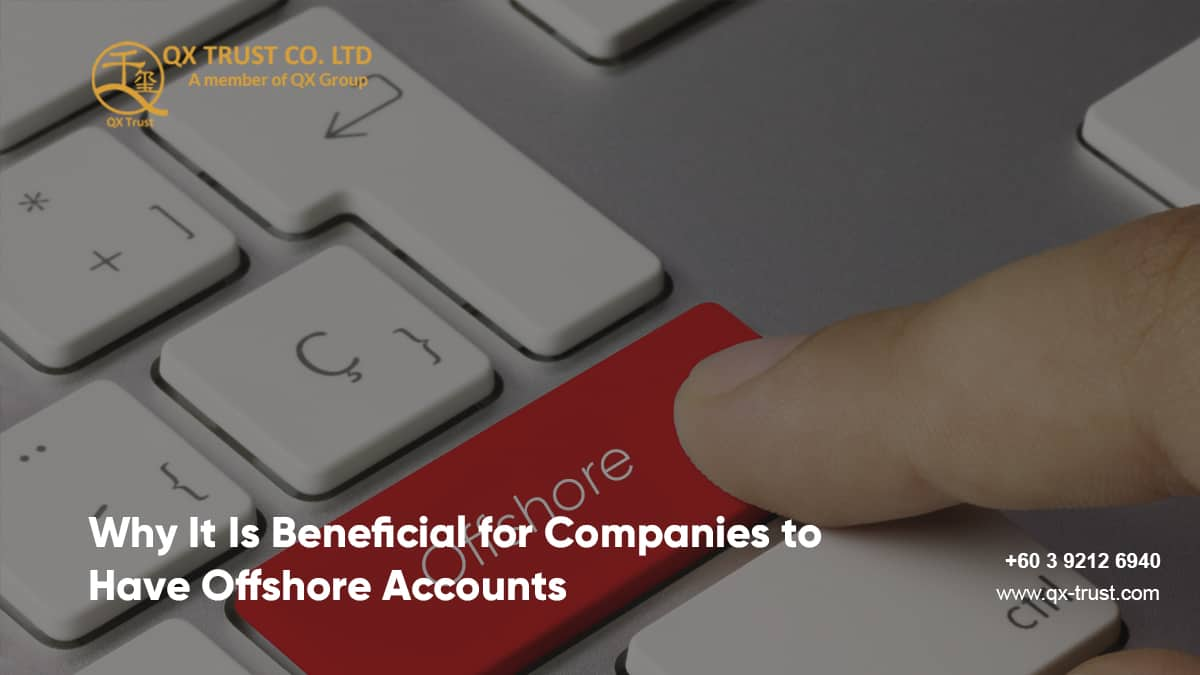 Why It Is Beneficial for Companies to Have Offshore Accounts