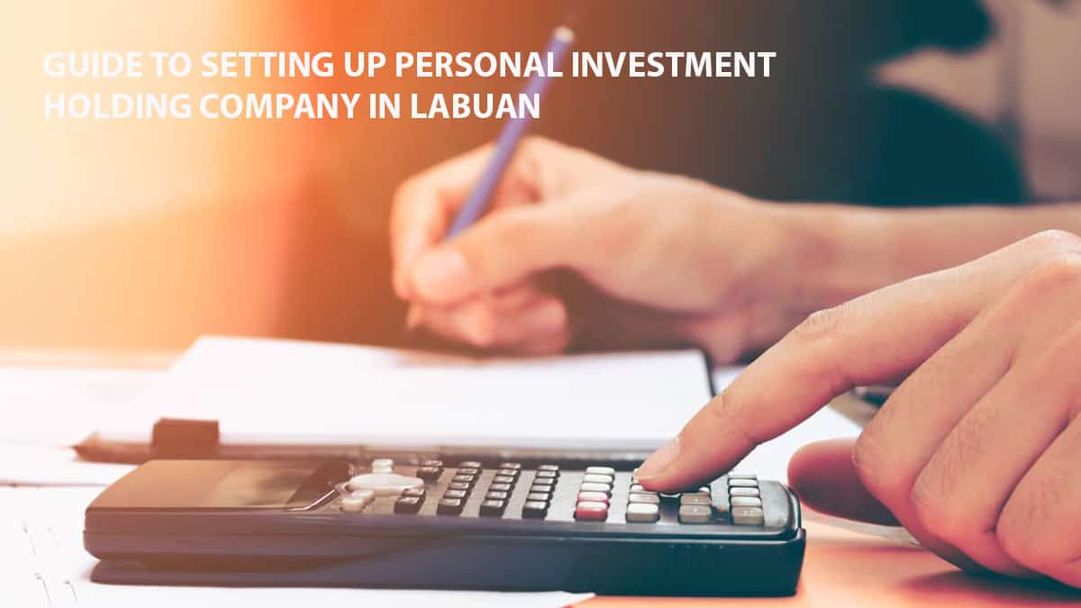 Guide to Setting up Personal Investment Holding Company in Labuan