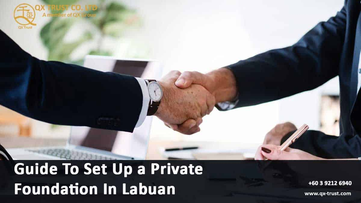 Guide To Set Up a Private Foundation In Labuan