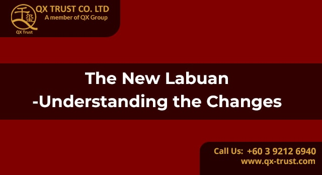The New Labuan - Understanding the Changes | QX Trust | Offshore Labuan Consultants Malaysia