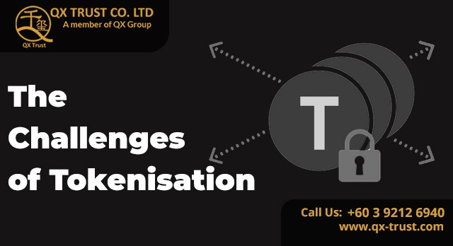 The Challenges of Tokenisation | QX Trust | Offshore Labuan Consultants Malaysia