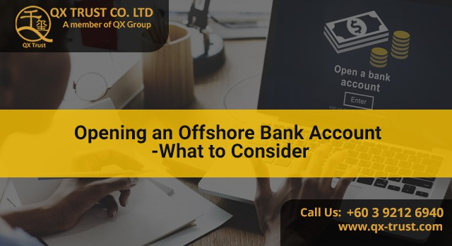 Opening an Offshore Bank Account - What to Consider | QX Trust | Offshore Labuan Consultants Malaysia