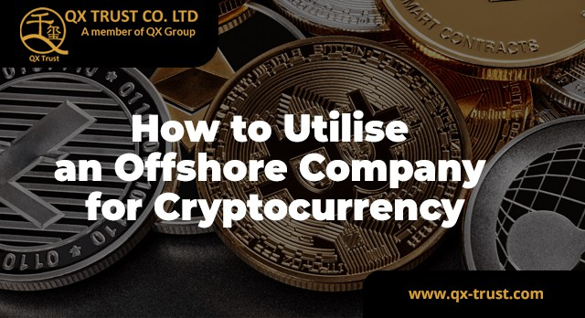How to Utilise an Offshore Company for Cryptocurrency | QX Trust | Offshore Labuan Consultants Malaysia